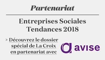 Découvrez le dossier spécial de La Croix : Entreprises Sociales - Tendances 2018